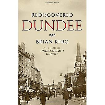 Rediscovered Dundee by Brian King - 9781838591922 Book