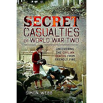 Secret Casualties of World War Two - Uncovering the Civilian Deaths fr