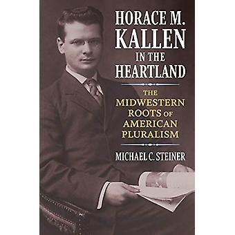 Horace M. Kallen im Herzland - Die Wurzeln des Mittleren Westens der amerikanischen P