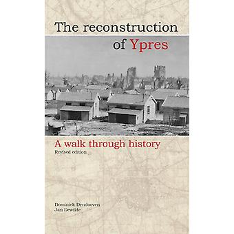 Reconstruction of Ypres  A Walk Through History by Dominiek Dendooven