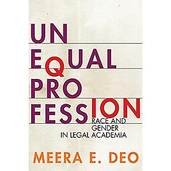 Unequal Profession - Race and Gender in Legal Academia by Meera E. Deo