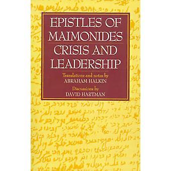 Epistles of Maimonides - Crisis and Leadership by Abraham S. Halkin -