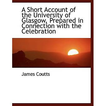 A Short Account of the University of Glasgow - Prepared in Connection