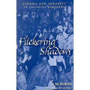 Flickering Shadows  Cinema and Identity in Colonial Zimbabwe by J M Burns