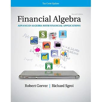 Financial Algebra Advanced Algebra with Financial Applications Tax Code Update by Sgroi & Richard J. Bedford Central School District & Bedford & New York RetiredGerver & Robert North Shore High School & Long Island & New York