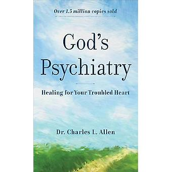 God's Psychiatry Healing for Your Troubled Heart