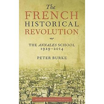 The French Historical Revolution  The Annales School 19292014 Second Edition by Peter Burke