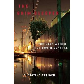 The Grim Sleeper  The Lost Women of South Central by Christine Pelisek