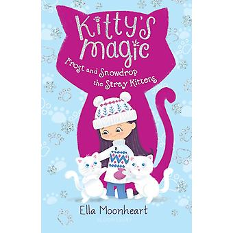 Kittys Magic Frost and Snowdrop the Stray Kittens by Ella Moonheart