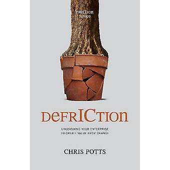 DefrICtion Unleashing your Enterprise to Create Value from Change by Potts & Chris