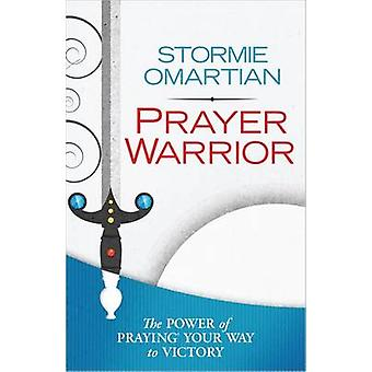 Rukoustaistelija - voimaa rukoillen tiesi voittoon Stormie o