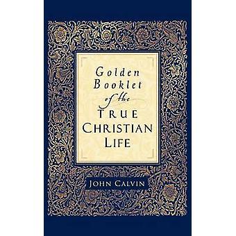 Goldene Buch des wahren christlichen Lebens von Johannes Calvin - Henry J. V