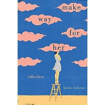 Göra väg för henne- och andra berättelser av Katie Cortese - 9780813175126