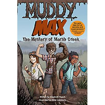 Muddy Max - The Mystery of Marsh Creek by Elizabeth Rusch - Mike Lawre