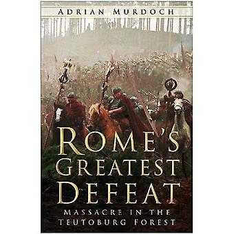 Rome's Greatest Defeat: Massacre in the Teutoburg Forest [Illustrated]