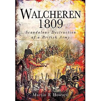 Walcheren 1809: Skandalöst förstörelsen av en brittiska armén