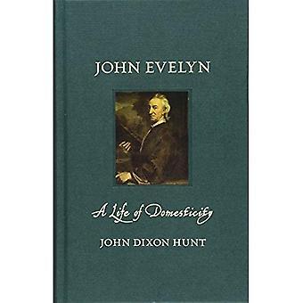 John Evelyn: Une vie de la domesticité (Renaissance Lives)