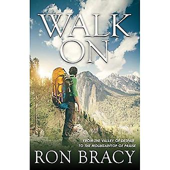 Walk on: From the Valley of Despair to the Mountaintop of Praise