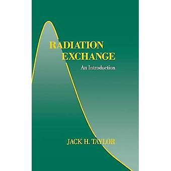 Radiation Exchange An Introduction by Taylor & Jack H.