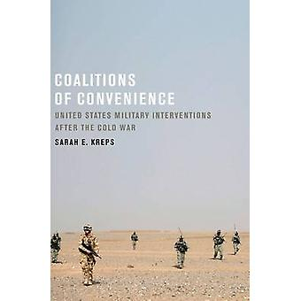 Coalitions of Convenience United States Military Interventions After the Cold War by Kreps & Sarah E.