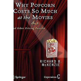 Why Popcorn Costs So Much at the Movies  And Other Pricing Puzzles by McKenzie & Richard B.