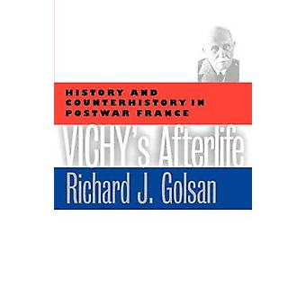 Vichys Afterlife History and Counterhistory in Postwar France by Golsan & Richard Joseph