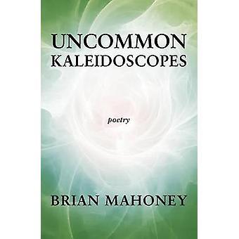 Uncommon Kaleidoscopes by Mahoney & Brian