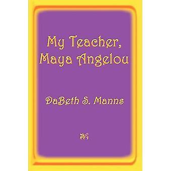 My Teacher Maya Angelou by Manns & Dabeth S.