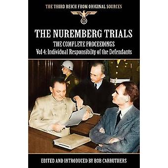 The Nuremberg Trials  The Complete Proceedings Vol 4 Individual Responsibility of the Defendants by Carruthers & Bob