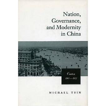 Nation - Governance - and Modernity in China - Canton - 1900-1927 by M