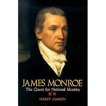 James Monroe - The Quest for National Identity by Harry Ammon - 978081