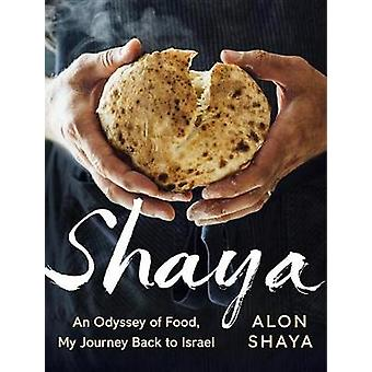Shaya - An Odyssey of Food - My Journey Back to Israel by Alon Shaya -