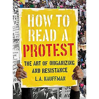 How to Read a Protest - The Art of Organizing and Resistance by How to