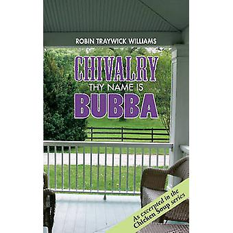 Chivalry - Thy Name is Bubba by Robin Traywick Williams - 978098270193