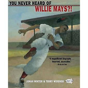 You Never Heard of Willie Mays?! by Jonah Winter - Terry Widener - 97