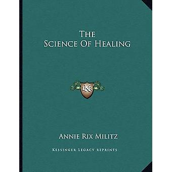 The Science of Healing by Annie Rix Militz - 9781163046043 Book