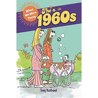 When We Were Young - The 1960s by Tony Husband - 9781784286965 Book