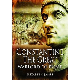 Constantine the Great - Warlord of Rome by Elizabeth James - 978184884