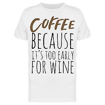 Coffee Its Too Early For Wine Tee Men's -Image by Shutterstock
