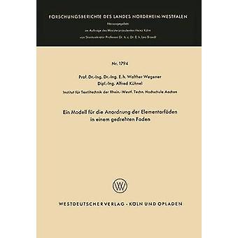 Ein Modell fr die Anordnung der Elementarfden in einem gedrehten Faden by Wegener & Walther