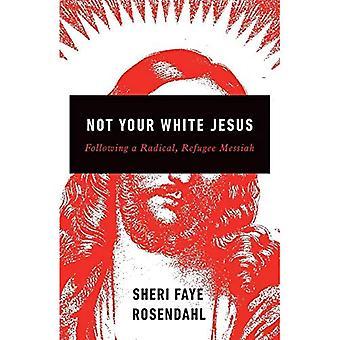 No tu Jesús blanco: Después de un Radical, Mesías de refugiados
