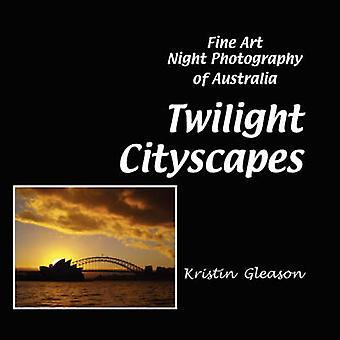Twilight Cityscapes Fine Art Night Photography of Australia by Gleason & Kristin