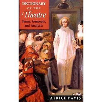 Dictionary of the Theatre - Terms - Concepts and Analysis by Patrice P