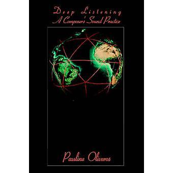 Deep Listening A Composers Sound Practice par Pauline Oliveros