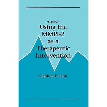 Manual for Using the MMPI2 as a Therapeutic Intervention by Finn & Stephen E.