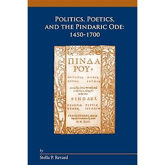 Politics Poetics and the Pindaric Ode par Stella Purce Revard