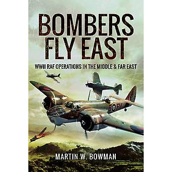 Bombers Fly East by Martin W Bowman