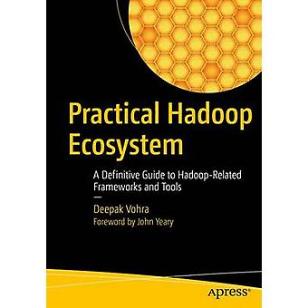 Practical Hadoop Ecosystem  A Definitive Guide to HadoopRelated Frameworks and Tools by Vohra & Deepak