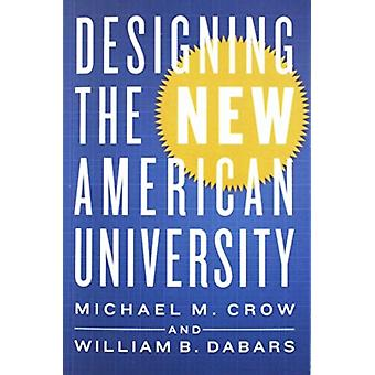 Designing the New American University by Michael Crow