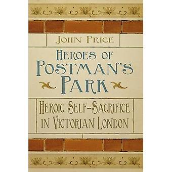 Heroes of Postmans Park by Dr John Price